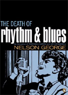 "Nelson George, ""Death Of Rhythm & Blues"""